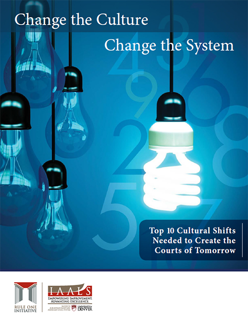 Change the Culture, Change the System: Top 10 Cultural Shifts Needed to Create the Courts of Tomorrow